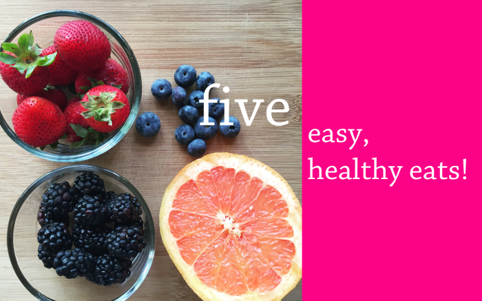 five_easy_healthy_eats