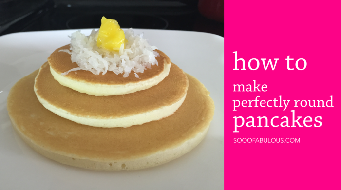 How to make perfectly round pancakes – Sooo Fabulous!
